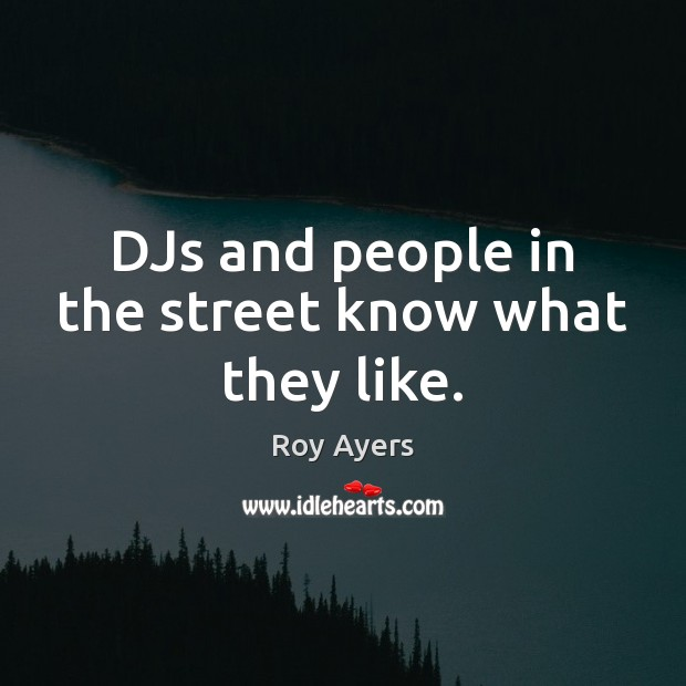 DJs and people in the street know what they like. Image