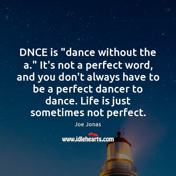 """DNCE is """"dance without the a."""" It's not a perfect word, and Image"""