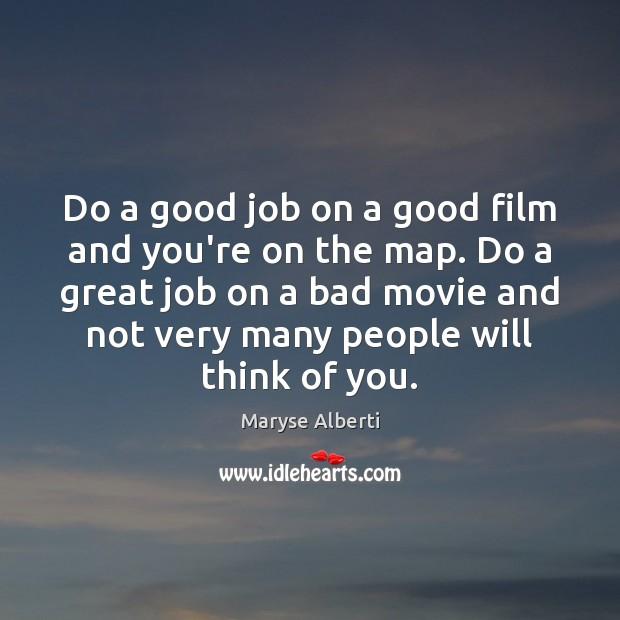 Do a good job on a good film and you're on the Image