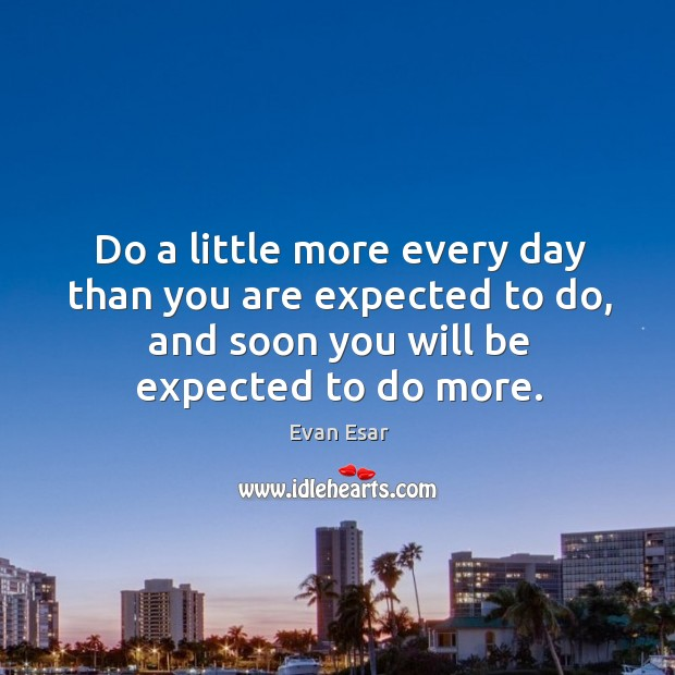 Do a little more every day than you are expected to do, Image