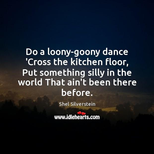 Do a loony-goony dance 'Cross the