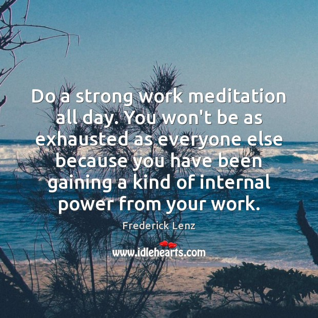 Image, Do a strong work meditation all day. You won't be as exhausted