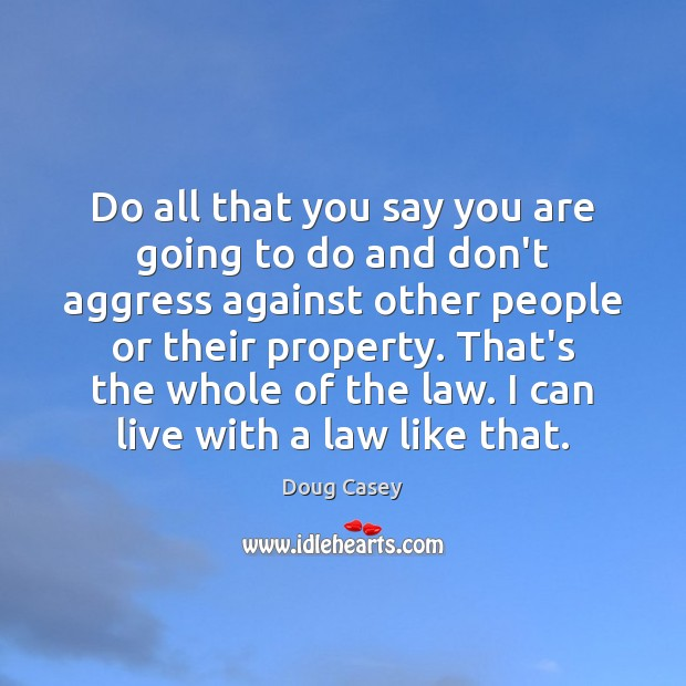 Do all that you say you are going to do and don't Doug Casey Picture Quote