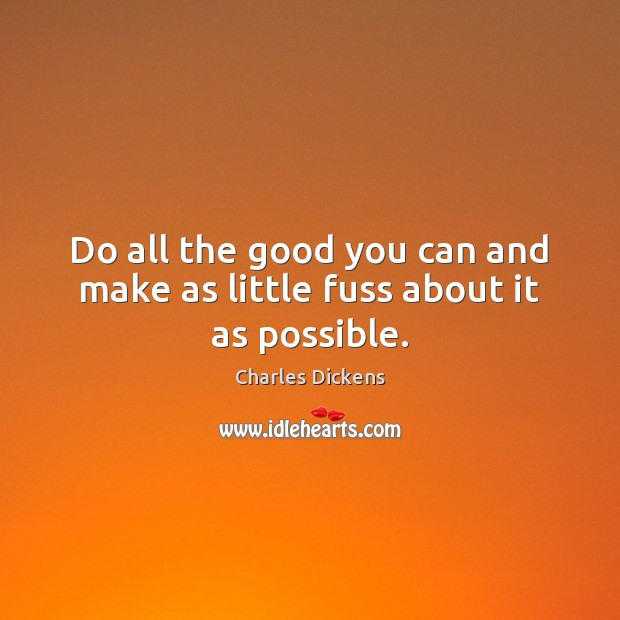 Image, Do all the good you can and make as little fuss about it as possible.