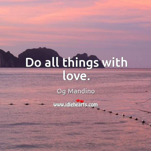 Do all things with love. Og Mandino Picture Quote