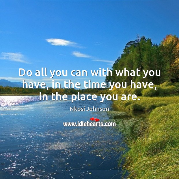 Image, Do all you can with what you have, in the time you have, in the place you are.