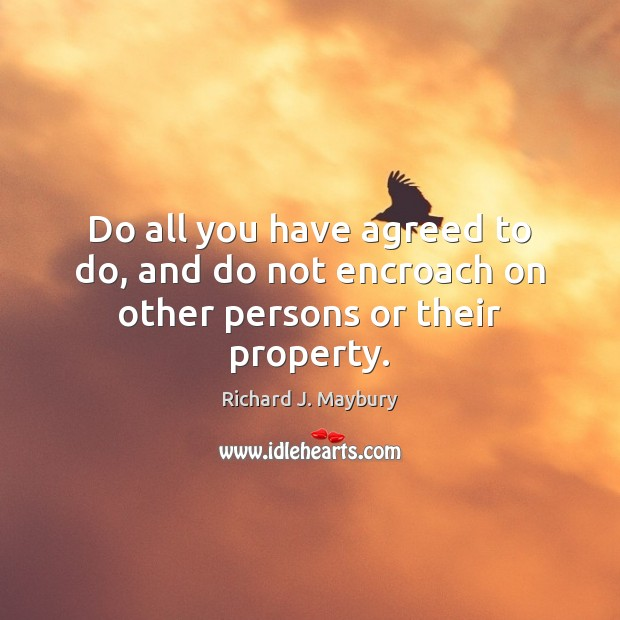 Do all you have agreed to do, and do not encroach on other persons or their property. Image