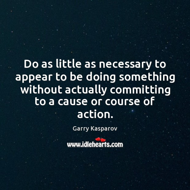 Do as little as necessary to appear to be doing something without Garry Kasparov Picture Quote