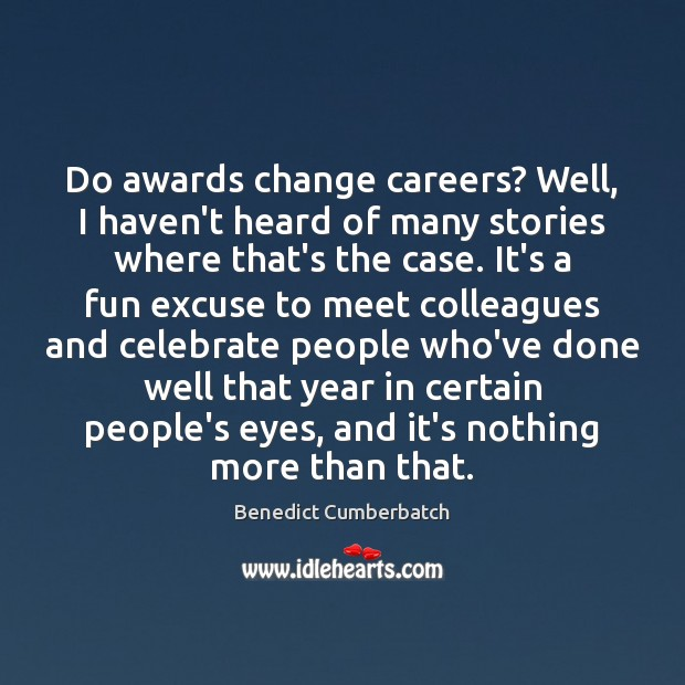 Image, Do awards change careers? Well, I haven't heard of many stories where
