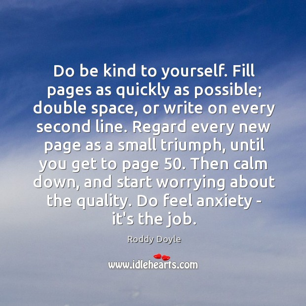 Image, Do be kind to yourself. Fill pages as quickly as possible; double