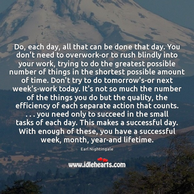 Do, each day, all that can be done that day. You don't Earl Nightingale Picture Quote