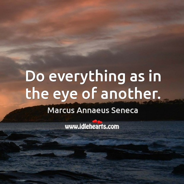 Do everything as in the eye of another. Image