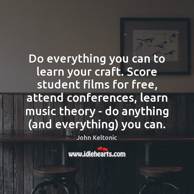 Image, Do everything you can to learn your craft. Score student films for