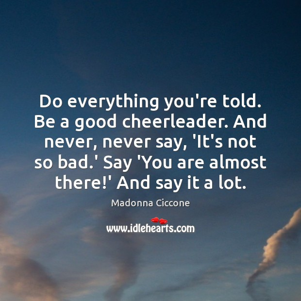 Image, Do everything you're told. Be a good cheerleader. And never, never say,