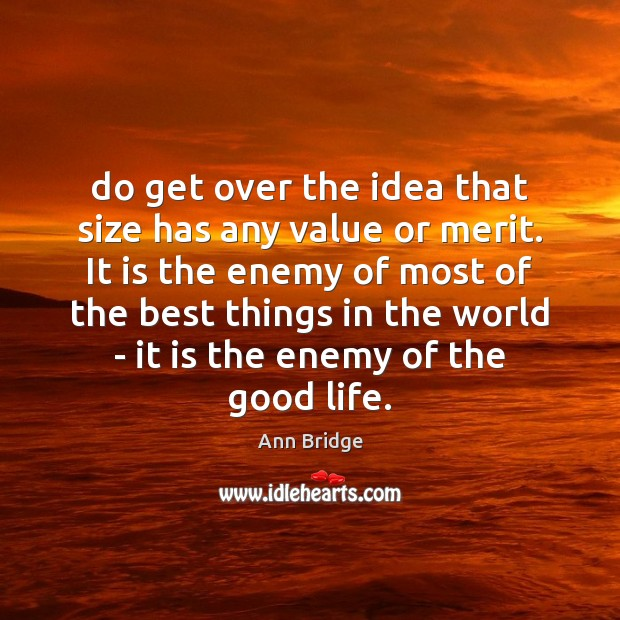 Image, Do get over the idea that size has any value or merit.