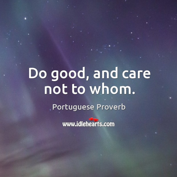 Image, Do good, and care not to whom.