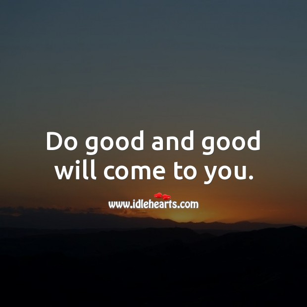 Do good and good will come to you. Good Quotes Image