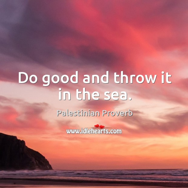 Do good and throw it in the sea. Palestinian Proverbs Image