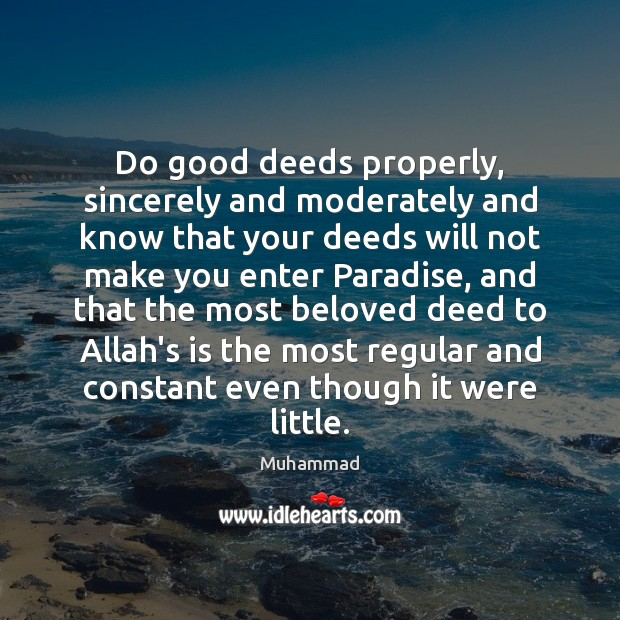 Do good deeds properly, sincerely and moderately and know that your deeds Muhammad Picture Quote