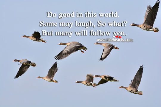 Image, Do good in this world. Many will follow you.
