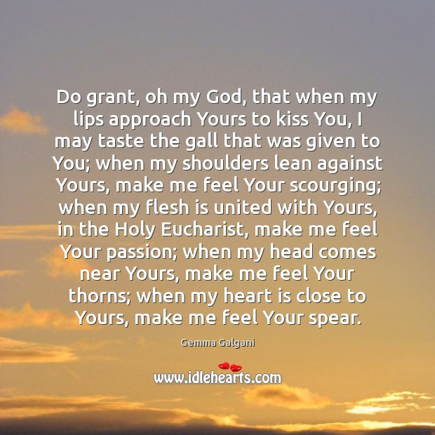 Do grant, oh my God, that when my lips approach Yours to Kiss You Quotes Image