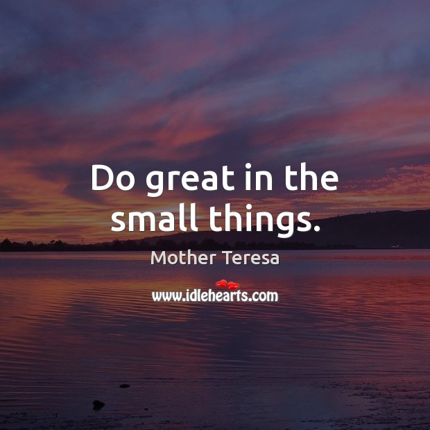 Image, Do great in the small things.