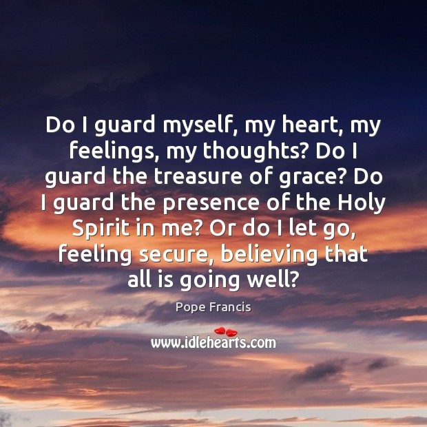 Do I guard myself, my heart, my feelings, my thoughts? Do I Image
