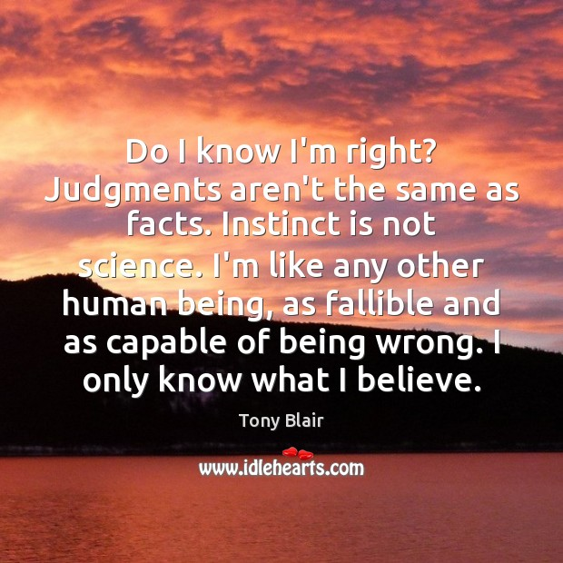 Image, Do I know I'm right? Judgments aren't the same as facts. Instinct