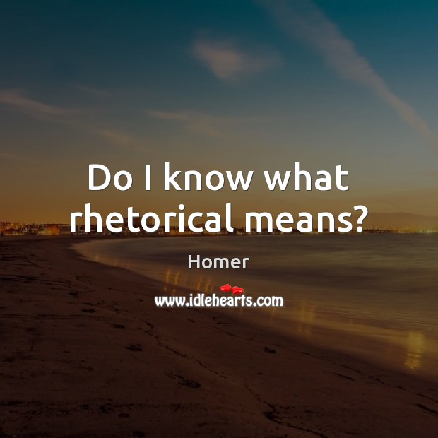 Do I know what rhetorical means? Image