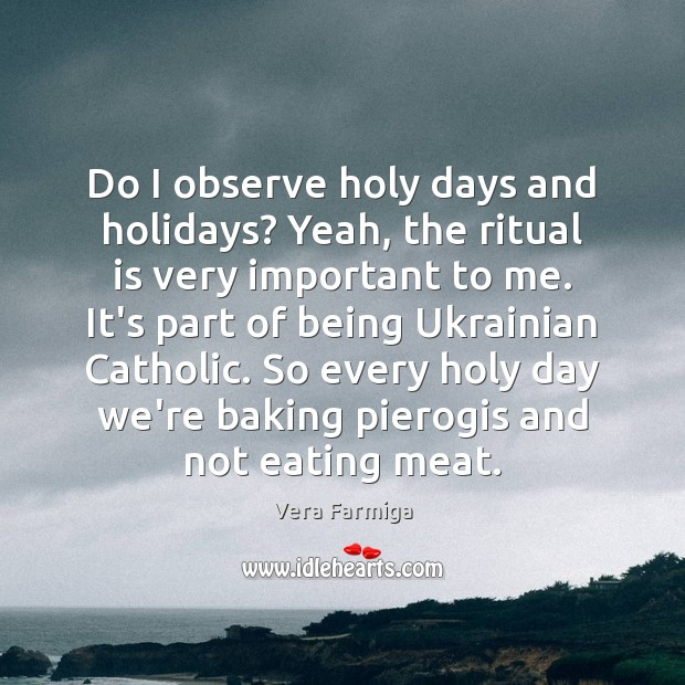 Image, Do I observe holy days and holidays? Yeah, the ritual is very
