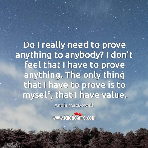 Image, Do I really need to prove anything to anybody? I don't feel