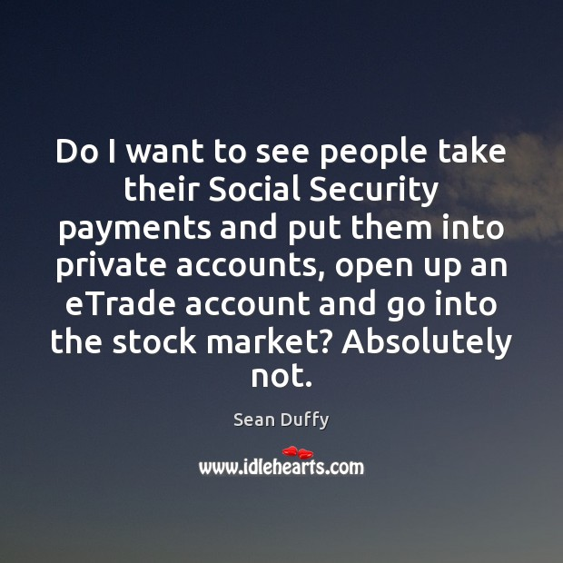 Image, Do I want to see people take their Social Security payments and