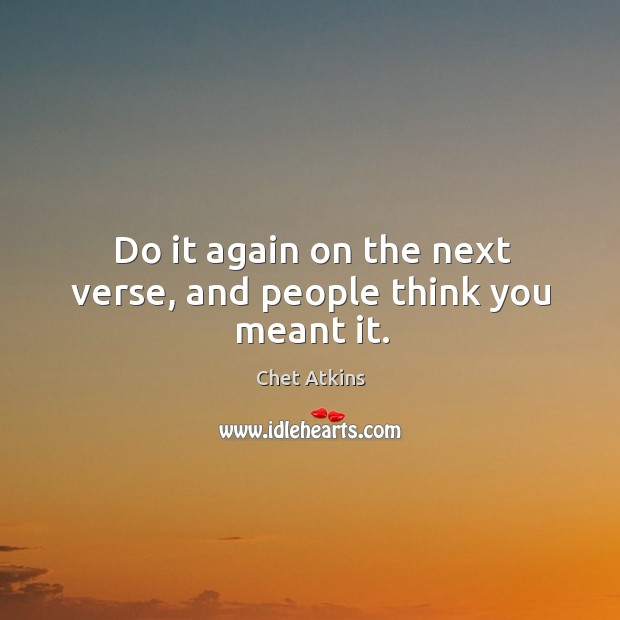 Image, Do it again on the next verse, and people think you meant it.