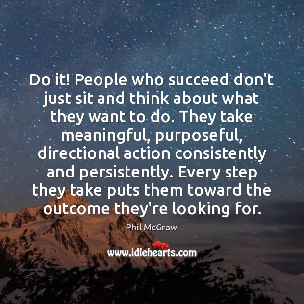 Do it! People who succeed don't just sit and think about what Phil McGraw Picture Quote