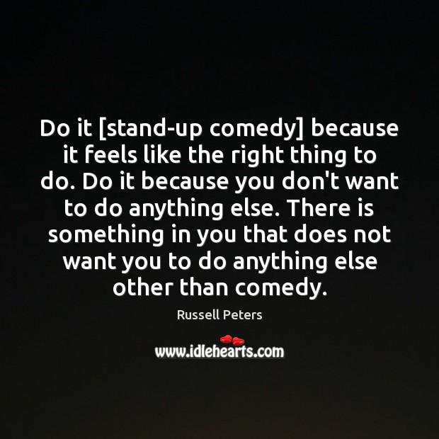 Do it [stand-up comedy] because it feels like the right thing to Image