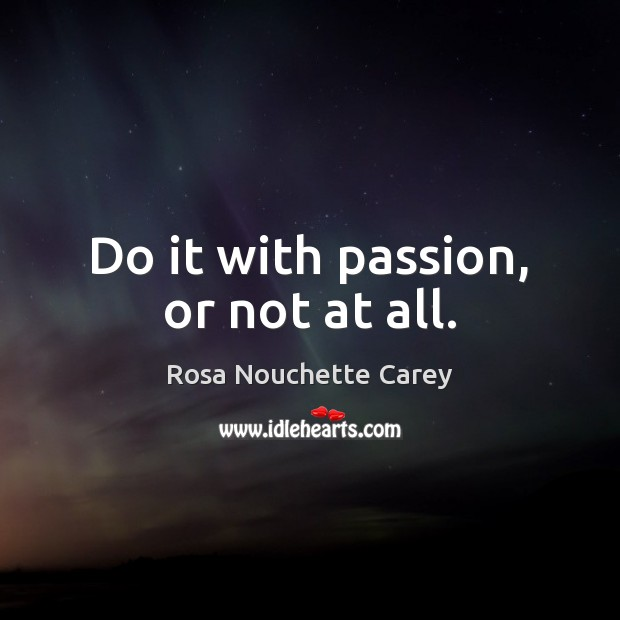 Do it with passion, or not at all. Image
