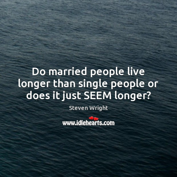 Do married people live longer than single people or does it just SEEM longer? Image