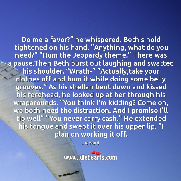 """Do me a favor?"""" he whispered. Beth's hold tightened on his hand. """" Image"""