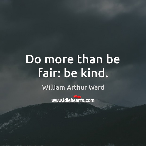 Image, Do more than be fair: be kind.