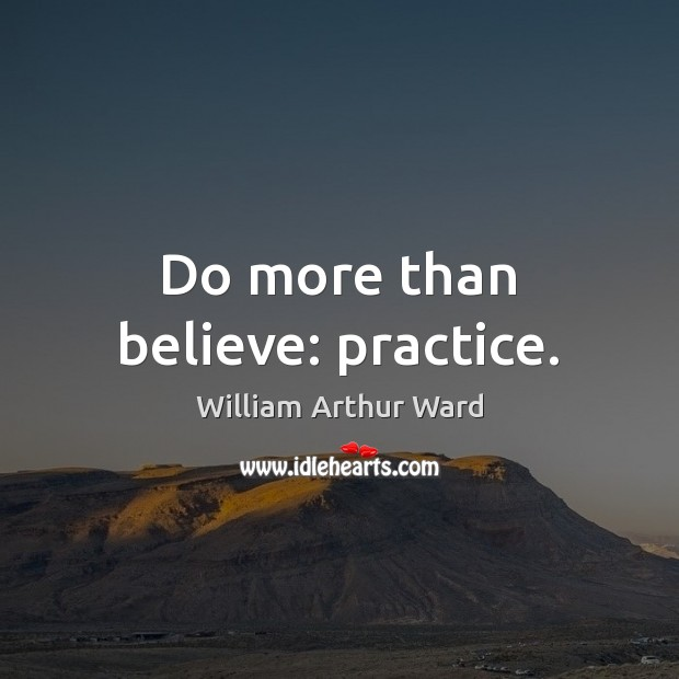 Do more than believe: practice. Image