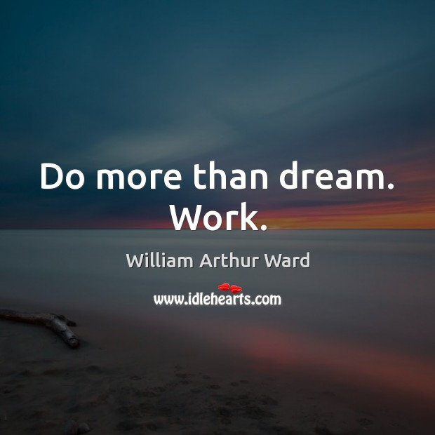 Image, Do more than dream. Work.