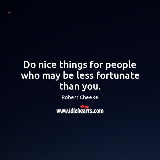 Do nice things for people who may be less fortunate than you. Image