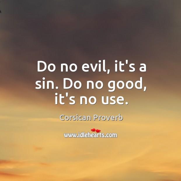 Image, Do no evil, it's a sin. Do no good, it's no use.
