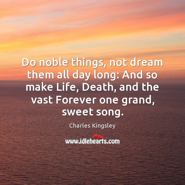 Do noble things, not dream them all day long: And so make Image