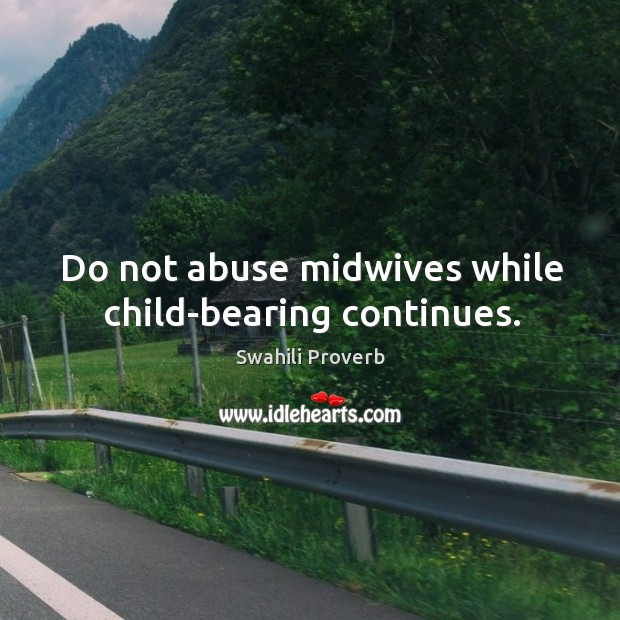 Image, Do not abuse midwives while child-bearing continues.