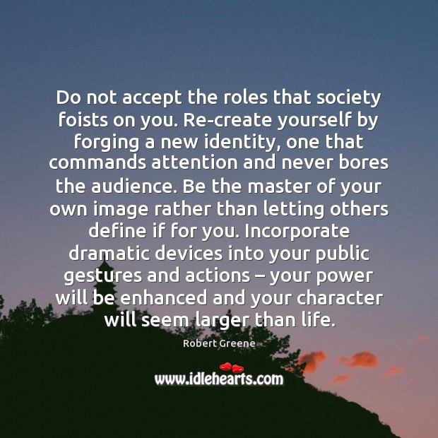 Do not accept the roles that society foists on you. Re-create yourself Image