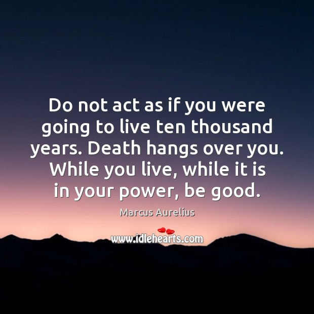 Do not act as if you were going to live ten thousand Marcus Aurelius Picture Quote
