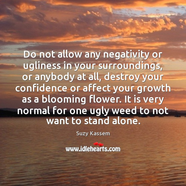 Do not allow any negativity or ugliness in your surroundings, or anybody Image