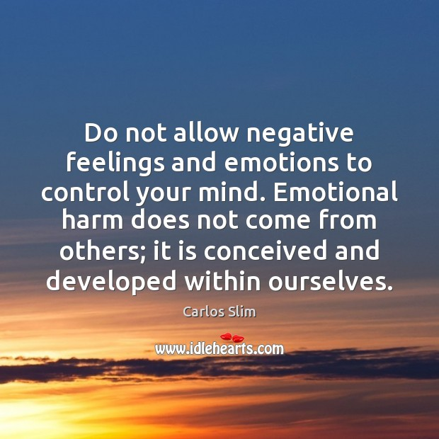 Image, Do not allow negative feelings and emotions to control your mind. Emotional