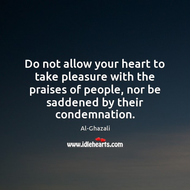 Image, Do not allow your heart to take pleasure with the praises of